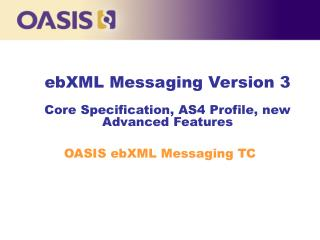 ebXML Messaging Version 3 Core Specification, AS4 Profile, new Advanced Features