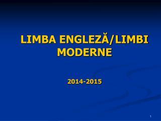 LIMBA ENGLEZĂ/LIMBI MODERNE