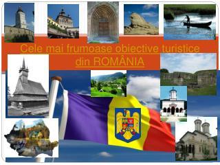 Cele mai frumoase obiective turistice din ROM Â NIA
