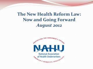 The New Health Reform Law:  Now and Going Forward August 2012