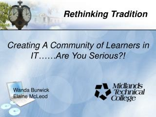 Creating A Community of Learners in IT��Are You Serious?! Wanda Burwick  Elaine McLeod