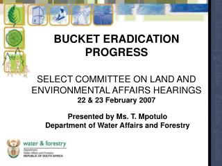 Presented by Ms. T. Mpotulo Department of Water Affairs and Forestry