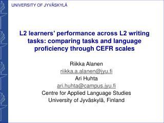 Riikka Alanen riikka.a.alanen@jyu.fi Ari Huhta ari.huhta@campus.jyu.fi