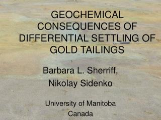 GEOCHEMICAL CONSEQUENCES OF DIFFERENTIAL SETTLING OF GOLD TAILINGS