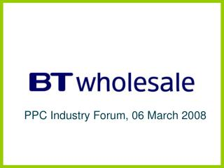 PPC Industry Forum, 06 March 2008