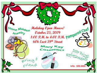 Holiday Open House!  October 25, 2009 1:00 P.M. to 4:00 P.M. 606 East  38 th  Street