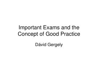 Important Exams and the Concept of Good Practice
