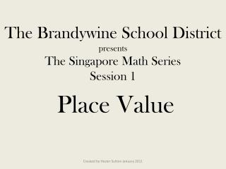 The Brandywine School District presents The Singapore Math Series Session 1