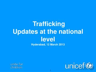 Trafficking Updates at the national level Hyderabad, 12 March 2013