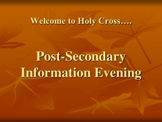 Welcome to Holy Cross�. Post-Secondary Information Evening