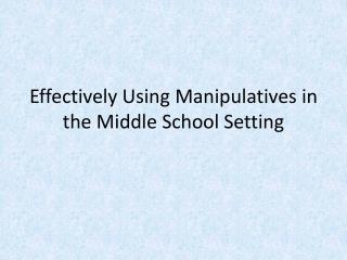 Effectively Using Manipulatives in the Middle School Setting
