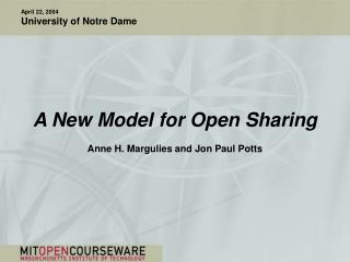 A New Model for Open Sharing Anne H. Margulies and Jon Paul Potts