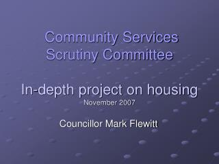 Community Services Scrutiny Committee In-depth project on housing November 2007