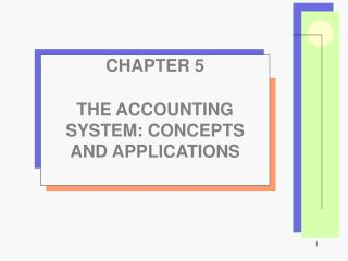 CHAPTER 5 THE ACCOUNTING SYSTEM: CONCEPTS  AND APPLICATIONS