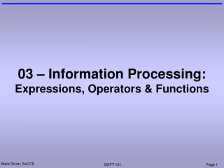 03 – Information Processing: Expressions, Operators & Functions