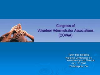Town Hall Meeting National Conference on Volunteering and Service July 15, 2007 Philadelphia, PA