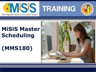 MiSiS Master Scheduling  (MMS180)
