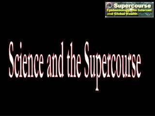 Science and the Supercourse