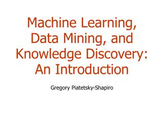 Machine Learning, Data Mining, and Knowledge Discovery:  An Introduction