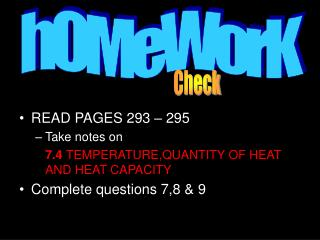 READ PAGES 293 – 295 Take notes on  7.4  TEMPERATURE,QUANTITY OF HEAT AND HEAT CAPACITY