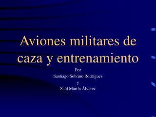 Aviones militares de caza y entrenamiento