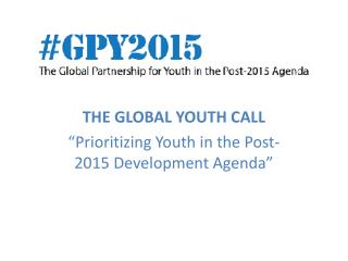 "THE GLOBAL YOUTH CALL   ""Prioritizing Youth in the Post-2015 Development Agenda"""