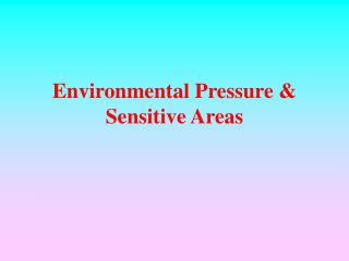 Environmental Pressure & Sensitive Areas