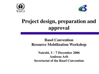 Project design, preparation and approval Basel Convention  Resource Mobilization Workshop