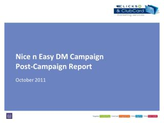 Nice n Easy DM Campaign Post-Campaign Report  October 2011