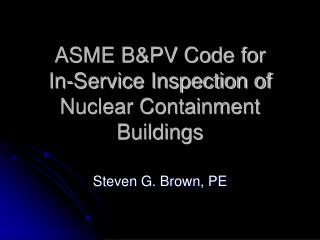 ASME BPV Code for     In-Service Inspection of Nuclear Containment Buildings