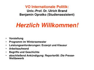 VO Internationale Politik:  Univ.-Prof. Dr. Ulrich Brand  Benjamin Opratko (Studienassistent)