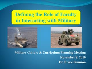Military Culture & Curriculum Planning Meeting  November 8, 2010 Dr. Bruce Brunson