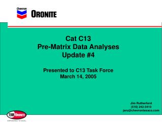 Cat C13 Pre-Matrix Data Analyses Update #4 Presented to C13 Task Force March 14, 2005