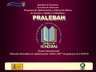 República de Honduras Secretaría de Educación Programa de Alfabetización y Educación Básica
