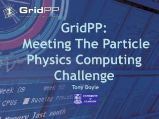 GridPP:  Meeting The Particle Physics Computing Challenge