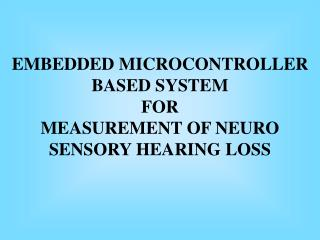 EMBEDDED MICROCONTROLLER  BASED SYSTEM  FOR   MEASUREMENT OF NEURO SENSORY HEARING LOSS