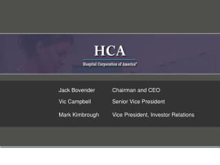 Jack Bovender	Chairman and CEO 	Vic Campbell	Senior Vice President