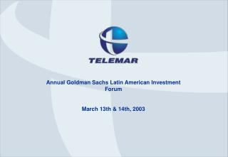Annual Goldman Sachs Latin American Investment Forum March 13th & 14th, 2003