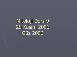 Mitoloji Ders 9  28 Kasim 2006  G z 2006