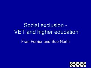Social exclusion -  VET and higher education