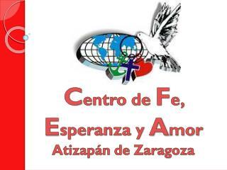 C entro de  F e,  E speranza y  A mor  Atizapán de Zaragoza