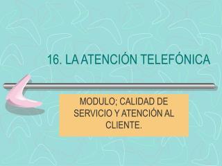 16. LA ATENCIÓN TELEFÓNICA