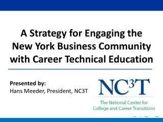 A Strategy for Engaging the    New York Business Community with Career Technical Education
