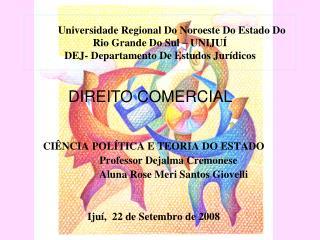 CIÊNCIA POLÍTICA E TEORIA DO ESTADO             Professor Dejalma Cremonese