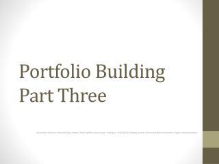 Portfolio Building  Part Three
