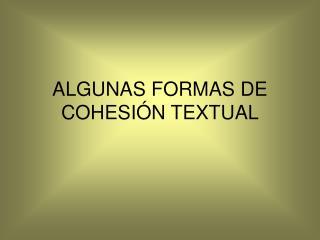 ALGUNAS FORMAS DE COHESIÓN TEXTUAL