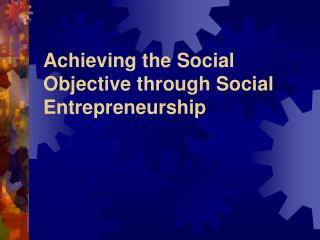 Achieving the Social Objective through Social Entrepreneurship