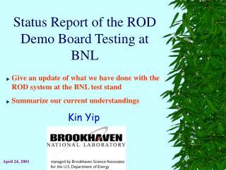 Status Report of the ROD Demo Board Testing at BNL
