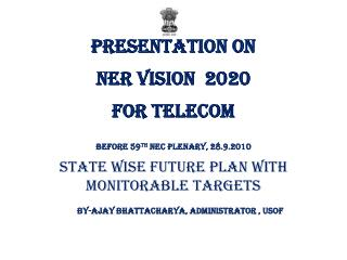 Presentation on  NER VISION  2020 FOR TELECOM Before 59 th  NEC Plenary, 28.9.2010