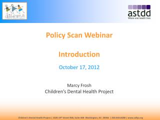 Policy Scan Webinar  Introduction October 17, 2012 Marcy Frosh Children's Dental Health Project